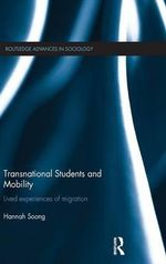 Transnational Students and Mobility : Lived Experiences of Migration - Hannah Soong