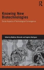 Knowing New Biotechnologies : Social Aspects of Technological Convergence