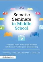 Socratic Seminars in Middle School : Texts and Films That Engage Students in Reflective Thinking and Close Reading - Victor Moeller