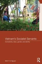 Vietnam's Socialist Servants : Domesticity, Class, Gender, and Identity - Minh T. N. Nguyen