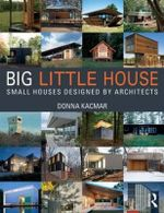 Big Little House : Small Houses Designed by Architects - Donna Kacmar