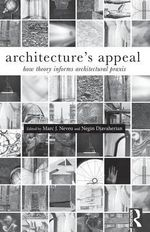 Architecture's Appeal : How Theory Informs Architectural Praxis