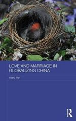 Love and Marriage in Globalising China - Wang Pan