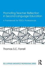 Promoting Teacher Reflection in Second Language Education : A Framework for Tesol Professionals - Thomas S. C. Farrell