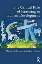 The Critical Role of Parenting in Human Development : Issues - Marianna S. Klebanov
