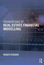 Foundations of Real Estate Financial Modelling - Roger Staiger