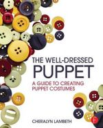 The Well-Dressed Puppet : A Guide to Creating Puppet Costumes - Cheralyn Lambeth