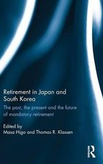 Retirement in Japan and South Korea : The Past, the Present and the Future of Mandatory Retirement