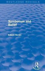 Symbolism and Belief : Gifford Lectures - Edwyn Bevan