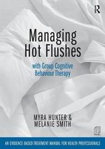 Managing Hot Flushes with Group Cognitive Behaviour Therapy : An Evidence Based Treatment Manual for Health Professionals - Myra Hunter