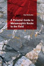 A Pictorial Guide to Metamorphic Rocks in the Field - Kurt T. Hollocher