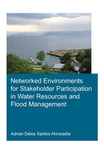 Networked Environments for Stakeholder Participation in Water Resources and Flood Management : UNESCO-IHE PhD Thesis - Adrian Delos Santos Almoradie