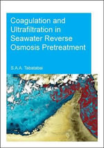 Coagulation and Ultrafiltration in Seawater Reverse Osmosis Pretreatment : UNESCO-IHE PhD Thesis - S. Assiyeh Alizadeh Tabatabai