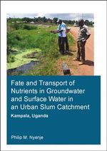 Fate and Transport of Nutrients in Groundwater and Surface Water in an Urban Slum Catchment, Kampala, Uganda : UNESCO-Ihe Phd Thesis - Philip Mayanja Nyenje