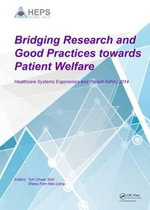 Bridging Research and Good Practices Towards Patients Welfare : Proceedings of the 4th International Conference on Healthcare Ergonomics and Patient Safety (Heps), Taipei, Taiwan, 23-26 June 2014