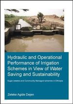 Hydraulic and Operational Performance of Irrigation Schemes in View of Water Saving and Sustainability : Sugar Estates and Community Managed Schemes in Ethiopia - Zeleke Agide Dejen