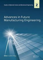 Advances in Future Manufacturing Engineering : Proceedings of the 2014 International Conference on Future Manufacturing Engineering (Icfme 2014), Hong Kong, December 10-11, 2014