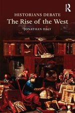Historians Debate the Rise of the West - Jonathan Daly