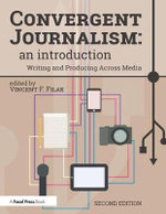 Convergent Journalism: an Introduction : Writing and Producing Across Media
