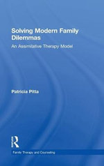 Solving Modern Family Dilemmas : An Assimilative Therapy Model - Patricia Pitta
