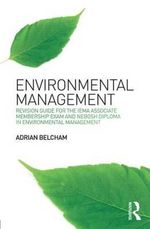 Environmental Management: : Revision Guide for the IEMA Associate Membership Exam and NEBOSH Diploma in Environmental Management - Adrian Belcham