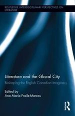 Literature and the Glocal City : Reshaping the English Canadian Imaginary
