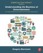 Understanding the Business of Entertainment : The Legal and Business Essentials All Filmmakers Should Know - Gregory Bernstein