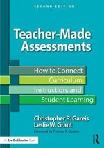 Teacher-Made Assessments : How to Connect Curriculum, Instruction, and Student Learning - Christopher R. Gareis