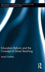 Education Reform and the Concept of Good Teaching - Derek Gottlieb