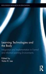 Learning Technologies and the Body : Integration and Implementation in Formal and Informal Learning Environments