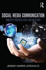 Social Media Communication : Concepts, Practices, Data, Law and Ethics - Jeremy Harris Lipschultz