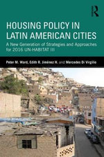 Housing Policy in Latin American Cities : A New Generation of Strategies and Approaches for 2016 UN-HABITAT III - Peter M. Ward