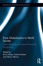 From Globalization to World Society : Neo-Institutional and Systems-Theoretical Perspectives