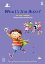 What's the Buzz? for Early Learners : A Complete Social Skills Foundation Course - Mark Le Messurier