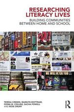 Researching Literacy Lives : Building Communities Between Home and School - Teresa Cremin