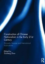 Construction of Chinese Nationalism in the Early 21st Century : Domestic Sources and International Implications