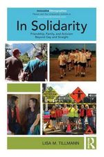 In Solidarity : Friendship, Family, and Activism Beyond Gay and Straight - Lisa Tillmann