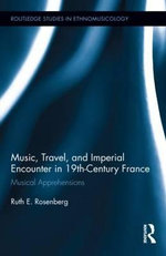 Music, Travel, and Imperial Encounter in 19th-Century France : Musical Apprehensions - Ruth Rosenberg
