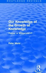 Our Knowledge of the Growth of Knowledge : Popper or Wittgenstein? - Peter Munz