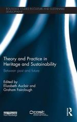 Theory and Practice in Heritage and Sustainability : Between Past and Future