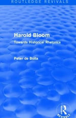 Harold Bloom : Towards Historical Rhetorics - Peter De Bolla