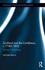 Scotland and the Caribbean, c.1740-1833 : Atlantic Archipelagos - Michael Morris