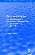Eros and Psyche : The Representation of Personality in Charlotte Bronte, Charles Dickens, George Eliot - Karen Chase
