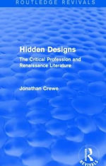 Hidden Designs : The Critical Profession and Renaissance Literature - Jonathan V. Crewe