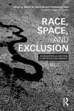 Race, Space, and Exclusion : Segregation and Beyond in Metropolitan America