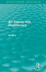 An Inquiry into Physiocracy : Routledge Revivals - Max Beer