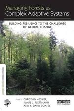 Managing Forests as Complex Adaptive Systems : Building Resilience to the Challenge of Global Change
