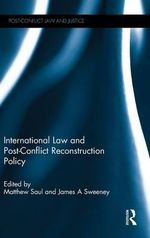 International Law and Post-Conflict Reconstruction Policy : Post-Conflict Law and Justice