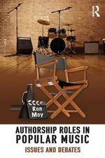 Authorship Roles in Popular Music : Issues and Debates - Ron Moy