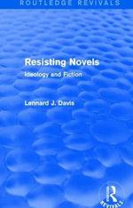 Resisting Novels : Ideology and Fiction - Lennard J. Davis